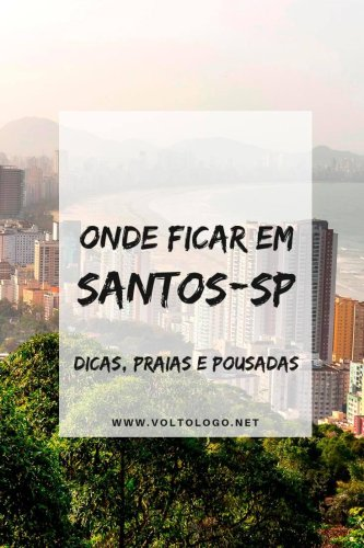 Onde ficar em Santos – SP: Dicas, praias e pousadas