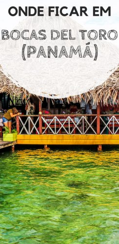 Onde ficar em Bocas del Toro, no Panamá [3 Dicas certeiras]