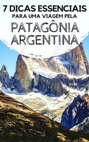 7 dicas essenciais para uma viagem pela Patagônia argentina