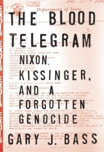 'The Blood Telegram: Nixon, Kissinger, and a Forgotten Genocide' by Gary J. Bass