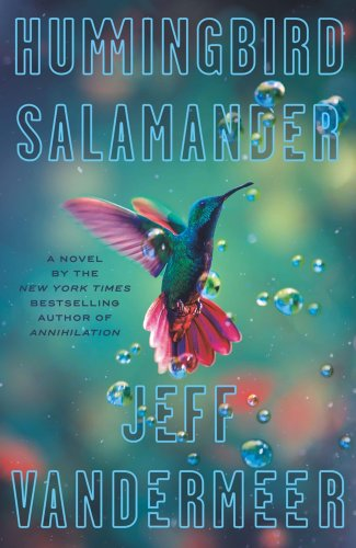 Jeff VanderMeer's 'Hummingbird Salamander' is a gripping eco-thriller full of cinematic set pieces