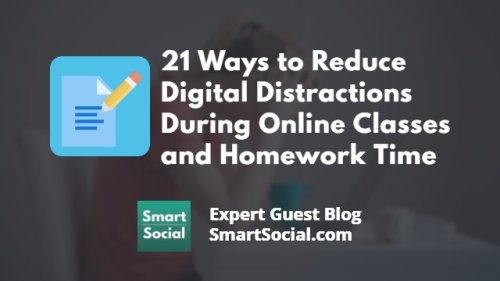 21 Ways to Reduce Digital Distractions During Online Classes and Homework Time