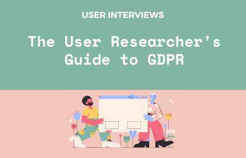 The User Researcher's Guide to GDPR