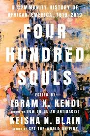 Four Hundred Souls: A Community History of African America by Ibram X. Kendi and Keisha N. Blainfrom Sisters