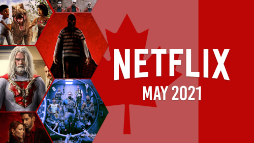 First Look at What's Coming to Netflix Canada in May 2021