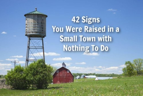 42 Signs You Were Raised In A Small Town With Nothing To Do