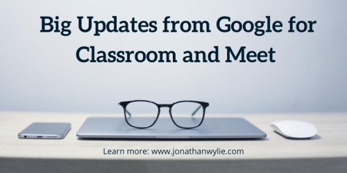 New Updates for Google Classroom and Meet!