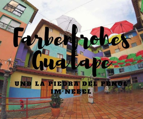 Reisebericht Guatapé + La Piedra del Peñol • Chris von Worldonabudget