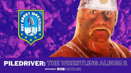 EPISODE #33: 'Piledriver: The Wrestling Album II' With Rob Naylor
