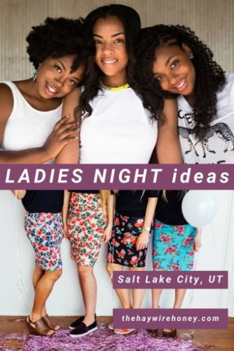 Girls Night Out Ideas for Salt Lake City, Utah