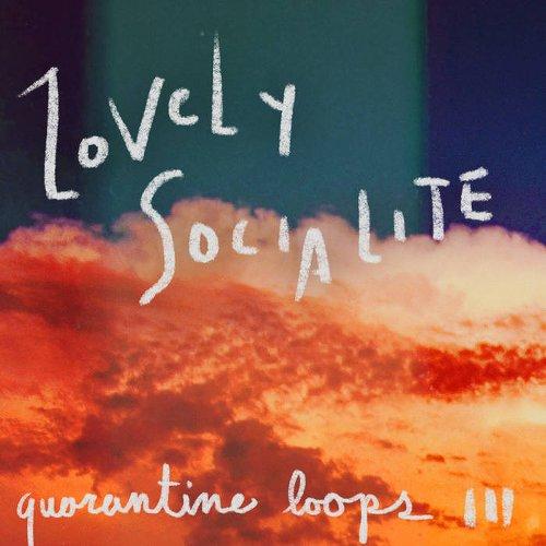 "AUDIO: Lovely Socialite – ""Quarantine Loops, Vol. 3"""