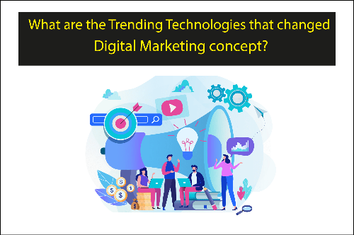 What are the Trending Technologies that changed Digital Marketing concept!