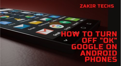 How to Turn Off OK Google on Android Phone or Tablet - ZAKIR TECHS