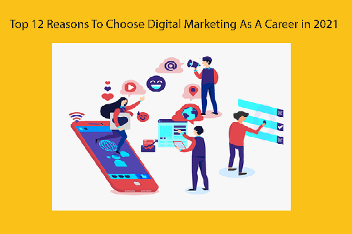 Top 12 Reasons To Choose Digital Marketing As A Career in 2021?