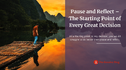Pause and Reflect – The Starting Point of Every Great Decision