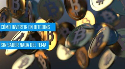 Cómo invertir en Bitcoins sin saber nada del tema