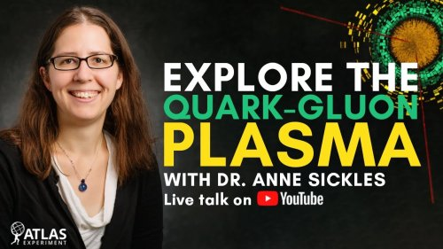 How to study matter at a trillion degrees - Live talk and Q&A with Dr Anne Sickles