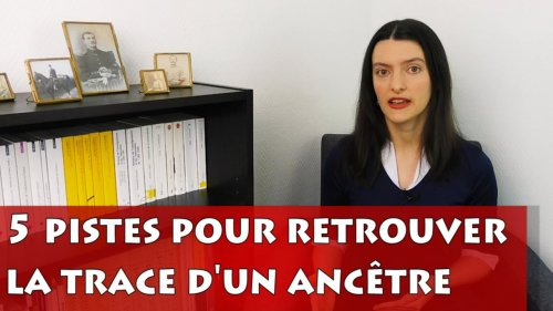 Retrouver un ancêtre : 5 pistes à suivre - Généalogie