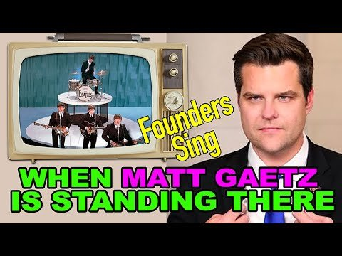 WHEN MATT GAETZ IS STANDING THERE - A Founders Sing Parody feat. the Beatles