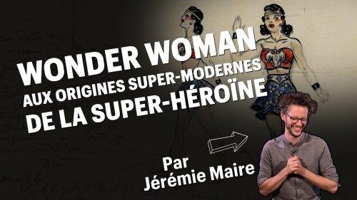 Wonder Woman : aux origines super-modernes de la super-héroïne