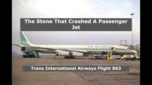 How A Stone Crashed A Passenger Jet | Trans International Airways Flight 863