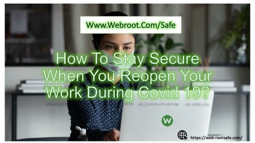 How To Stay Secure When You Reopen Your Work During Covid 19?