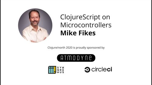 ClojureScript on Microcontrollers - Mike Fikes
