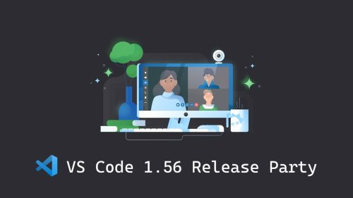 VS Code 1.56 Release Party 🎉