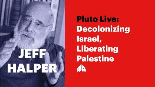 Jeff Halper - Decolonizing Israel, Liberating Palestine | Pluto Live
