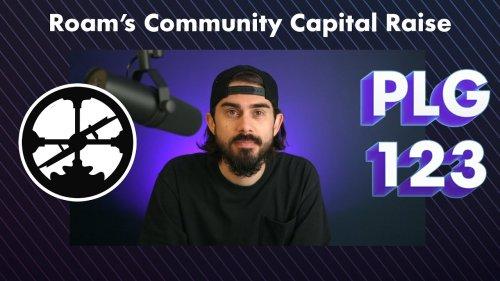 Roam's Community Capital Raise | PLG 123 Episode 49