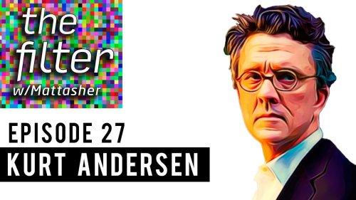 Fantasyland Nation - Kurt Andersen on The Filter with Matt Asher Episode #27