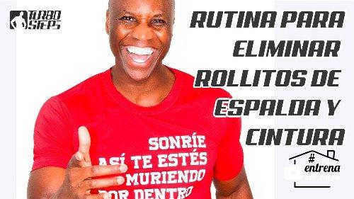 RUTINA PARA ELIMINAR ROLLITOS DE ESPALDA Y CINTURA