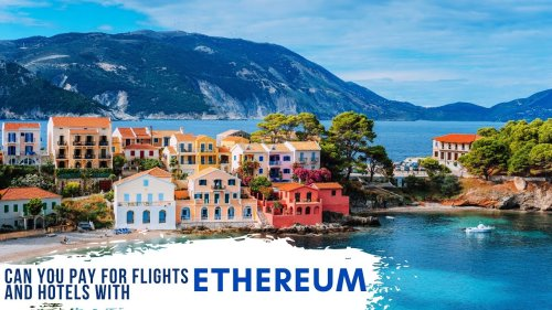 Can You Pay For Flights And Hotels With Ethereum?