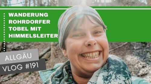 Isny Wandern: Wanderung Rohrdorfer Tobel (inkl. Himmelsleiter) | VLOG #191 | ALLGÄU 🇩🇪