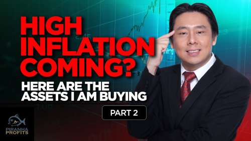 High Inflation Coming? Here Are the Assets I Am Buying Part 2 of 2