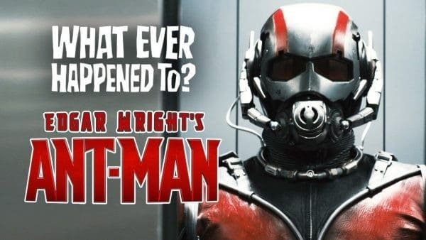 Whatever Happened To: Edgar Wright's Ant-Man