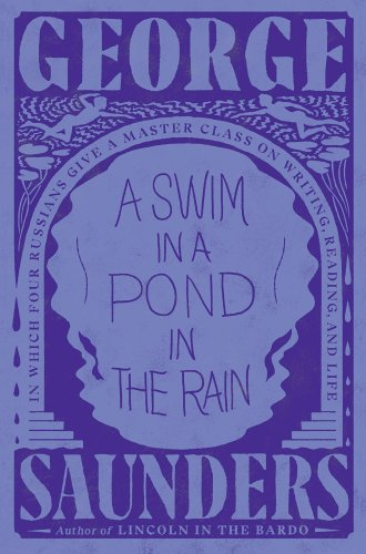 'A Swim in a Pond in the Rain' by George Saunders: An Impassioned Introduction